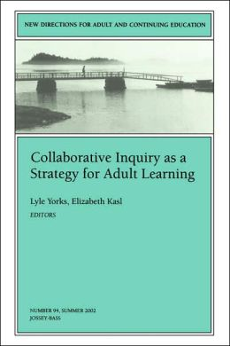 Collaborative Inquiry as a Strategy for Adult Learning: New Directions for Adult and Continuing Education