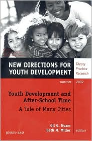 Youth Development and After-School Time: A Tale of Many Cities, Number 94: New Directions for Youth Development