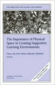 The Importance of Physical Space in Creating Supportive Learning Environments: New Directions for Teaching and Learning