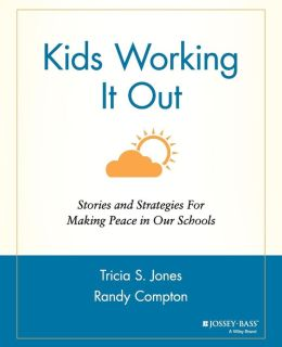 Kids Working It out : Stories and Strategies for Making Peace in Our Schools