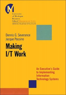 Making I/T Work: An Executive's Guide to Implementing Information Technology Systems