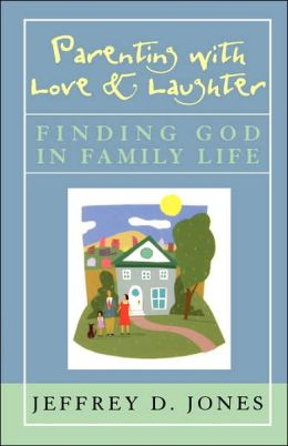 Parenting with Love and Laughter: Finding God in Family Life