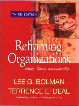 Reframing Organizations: Artistry, Choice, and Leadership, 3rd Edition