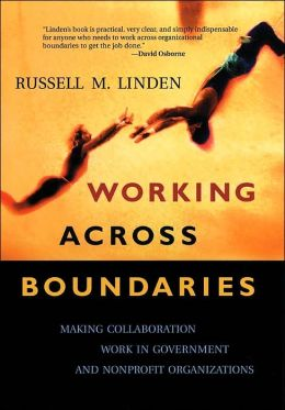 Working Across Boundaries: Making Collaboration Work in Government and Nonprofit Organizations