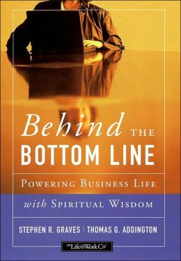 Behind the Bottom Line: Powering Business Life with Spirtual Wisdom