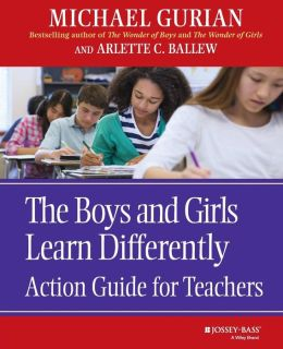 The Boys and Girls Learn Differently: Action Guide for Teachers