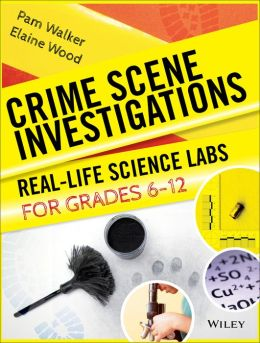 Crime Scene Investigations: Real-Life Science Labs For Grades 6-12