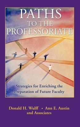 Paths to the Professoriate: Strategies for Enriching the Preparation of Future Faculty
