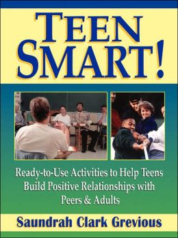 Teen Smart!: Ready To Use Activities To Help Teens Build Positive Relationships With Peers And Adults