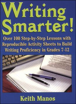 Writing Smarter; Over 100 Step-By-Step Lessons With Reproducible Activity Sheets To Build Writing Proficiency in Grades 7-12