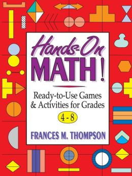 Hands-On Math: Ready-To-Use Games & Activities For Grades 4-8