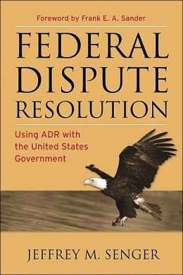 Federal Dispute Resolution: Using ADR with the United States Government