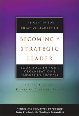 Becoming a Strategic Leader: Your Role in Your Organization's Enduring Success: The Center for Creative Leadership