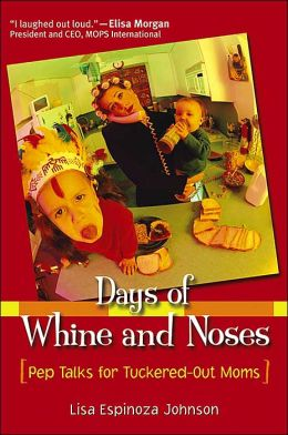 Days of Whine and Noses: Pep Talks for Tuckered-Out Moms