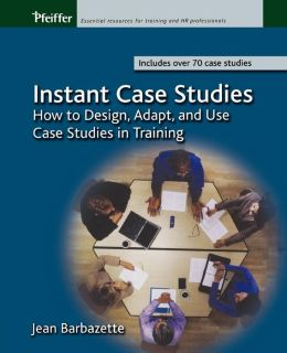 Instant Case Studies: How to Design, Adapt, and Use Case Studies in Training