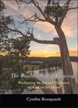 Wisdom Way of Knowing: Reclaiming An Ancient Tradition to Awaken the Heart