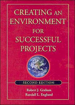 Creating An Environment for Successful Projects (Jossey-Bass Business and Management Series)
