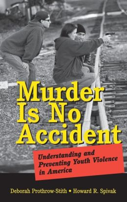 Murder Is No Accident : Understanding and Preventing Youth Violence in America