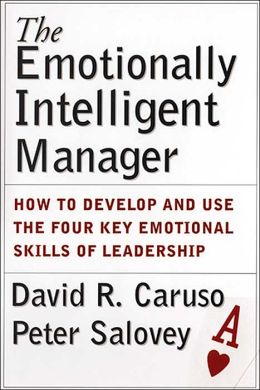 Emotionally Intelligent Manager: How to Develop and Use the Four Key Emotional Skills of Leadership