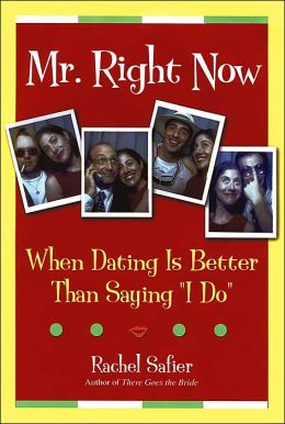 Mr. Right Now: When Dating is Better Than Saying