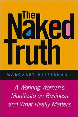 Naked Truth: A Modern Woman's Manifesto on Business and What Really Matters