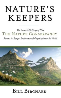 Nature's Keepers: The Remarkable Story of How the Nature Conservancy Became the Largest Environmental Organization in the World