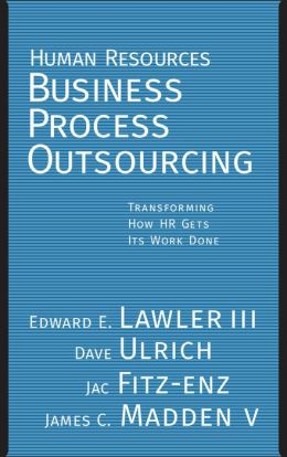 Human Resources Business Process Outsourcing: Transforming How HR Gets its Work Done