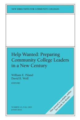 Help Wanted: Preparing Community College Leaders in a New Century: New Directions for Community Colleges, Number 123