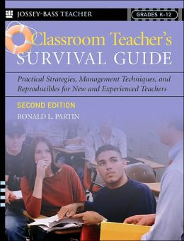 Classroom Teacher's Survival Guide; Practical Strategies, Management Techniques, And Reproducibles For New And Experienced Teachers (Jossey-Bass Teacher Series)