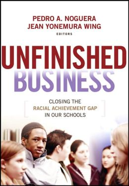 Unfinished Business: Closing the Racial Achievement Gap in Our Schools