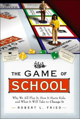 Game of School: Why We All Play It, How It Hurts Kids What It Takes to Change It