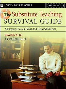 The Substitute Teaching Survival Guide: Grades 6-12 (Josey Bass Teacher Series)