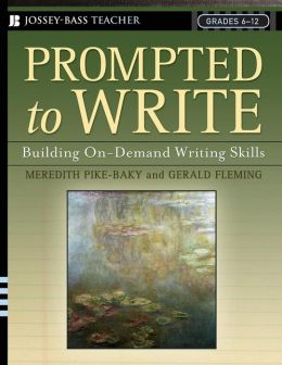 Prompted to Write: Building On-Demand Writing Skills, Grades 6-12 (Jossey-Bass Teacher Series)