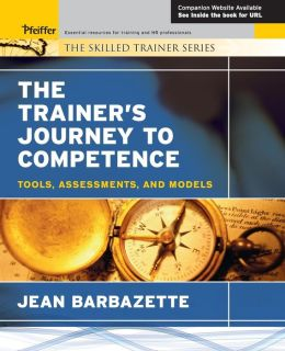 The Trainer's Journey to Competence: Tools, Assessments, and Models (The Skilled Trainer Series)
