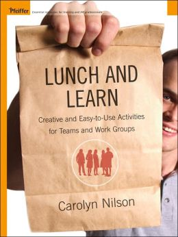 Lunch and Learn: Creative and Easy-to-Use Activities for Teams and Workgroups