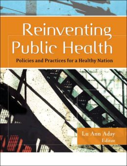 Reinventing Public Health: Policies and Practices for a Healthy Nation