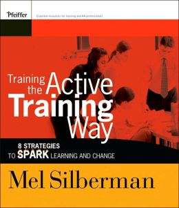 Training the Active Training Way: 8 Strategies to Spark Learning and Change