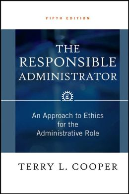 The Responsible Administrator: An Approach to Ethics for the Adminstrative Role