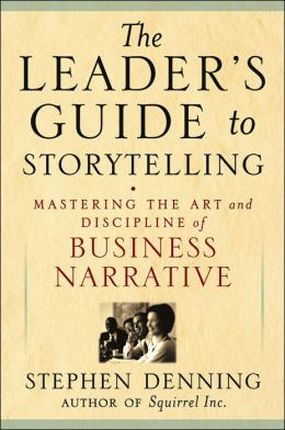 Leader's Guide to Storytelling: Mastering the Art and Discipline of Business Narrative