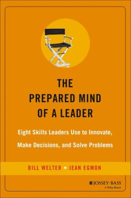 Prepared Mind of a Leader: Eight Skills Leaders Use to Innovate, Make Decisions, and Solve Problems