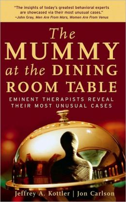 Mummy at the Dining Room Table: Eminent Therapists Reveal Their Most Unusual Cases