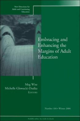 New Directions for Adult and Continuing Education: Embracing and Enhancing the Margins of Adult Education: No. 104 Winter 2004 ( The Jossey-Bass Higher and Adult Education Series)
