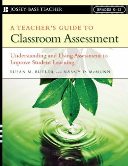 Teacher's Guide to Classroom Assessment: Understanding and Using Assessment to Improve Student Learning