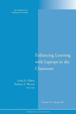 Enhancing Learning with Laptops in the Classroom (New Directions for Teaching and Learning Series #101)