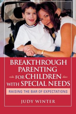 Breakthrough Parenting for Children with Special Needs: Raising the Bar of Expectations