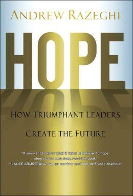 Hope: How Triumphant Leaders Create the Future