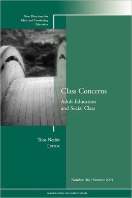 Class Concerns: Adult Education and Social Class: New Directions for Adult and Continuing Education