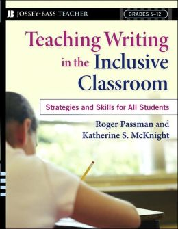 Teaching Writing in the Inclusive Classroom: Strategies and Skills for All Students, Grades 6 - 12