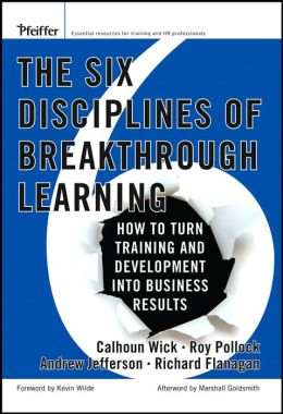 The Six Disciplines of Breakthrough Learning: How to Turn Learning and Development into Business Results