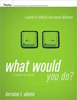 What Would You Do A Game of Ethical and Moral Dilemma, Leader's Guide: